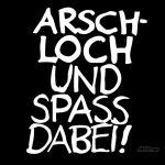Arschloch und Spass dabei - weiss/schwarz - 1024x768