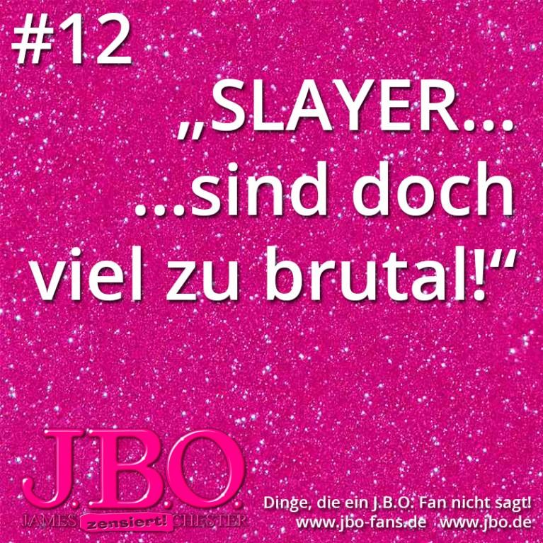 """Dinge, die ein J.B.O. Fan nicht sagt #12: """"SLAYER… sind doch viel zu brutal!"""""""