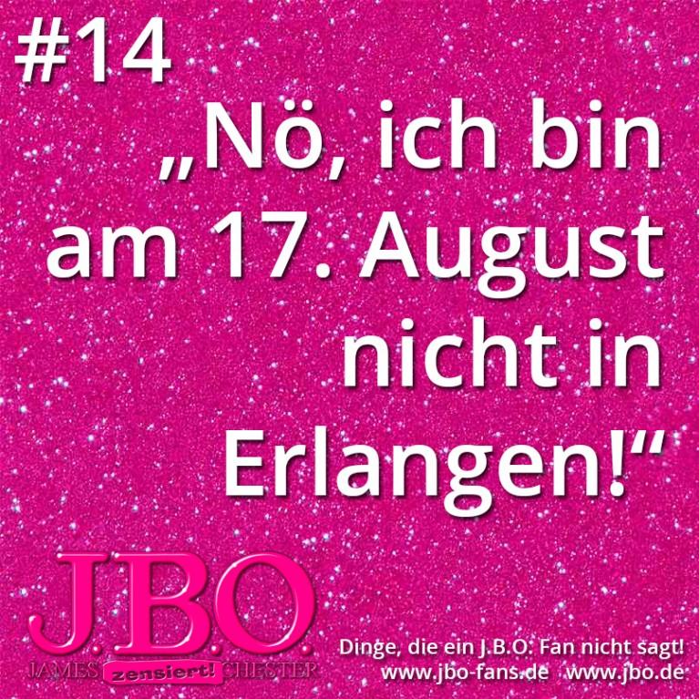 """Dinge, die ein J.B.O. Fan nicht sagt #14: """"Nö, ich bin am 17. August nicht in Erlangen!"""""""