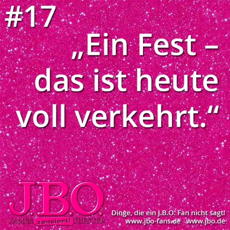 """Dinge, die ein J.B.O. Fan nicht sagt #17: """"Ein Fest - das ist heute voll verkehrt."""""""