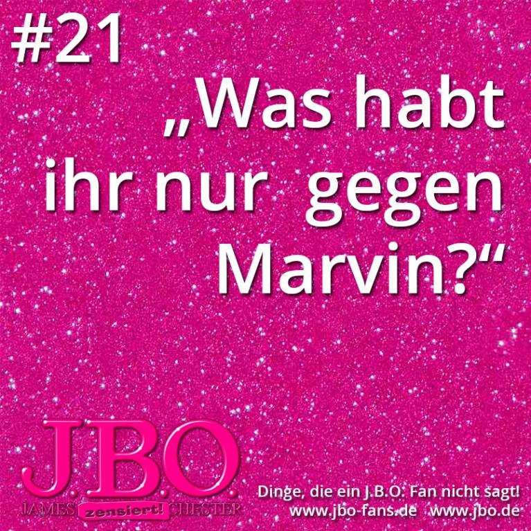 """Dinge, die ein J.B.O. Fan nicht sagt #21: """"Was habt ihr nur gegen Marvin?"""""""