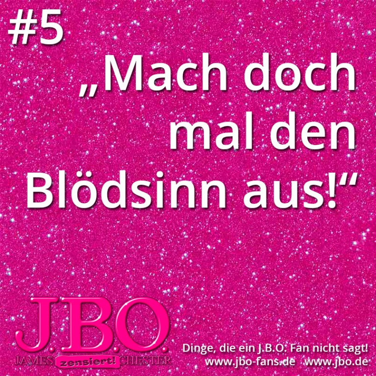 Dinge, die ein J.B.O. Fan nicht sagt #5: Mach doch mal den Blödsinn aus!