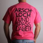 """Wieder in allen Größen und Farben: """"Arschloch und Spaß dabei!"""""""